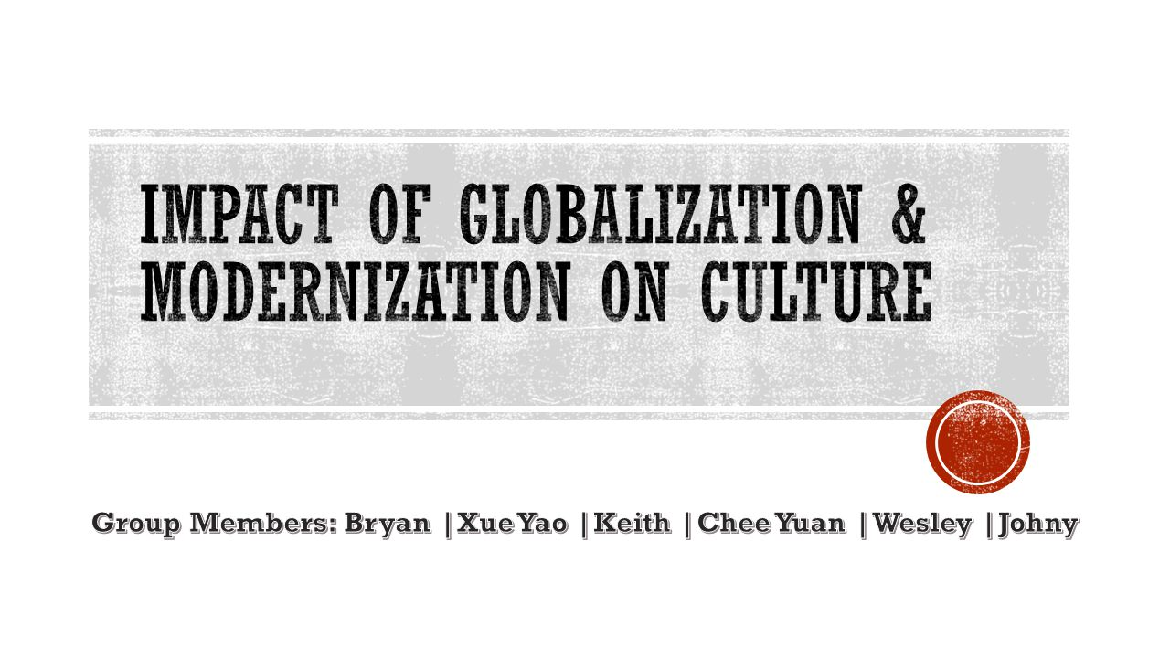 Globalization Elimination of barriers to trade, communication and cultural exchange Modernization Process in which society goes thorough industrialisation, urbanisation and other social changes