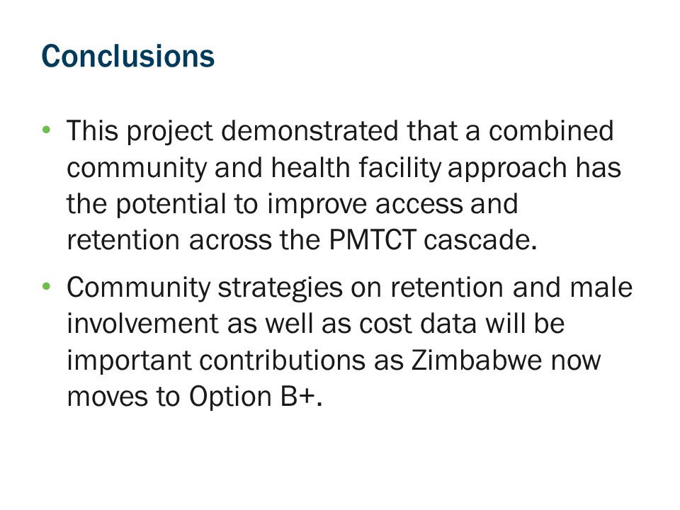 Conclusions This project demonstrated that a combined community and health facility approach has the potential to improve access and retention across the PMTCT cascade.