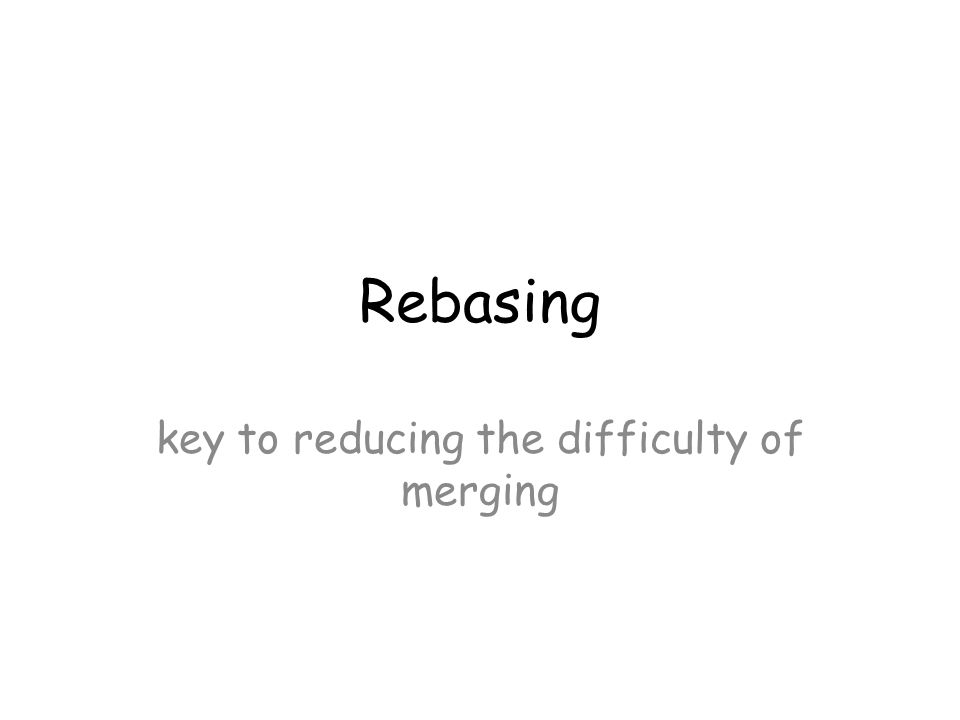 Rebasing key to reducing the difficulty of merging