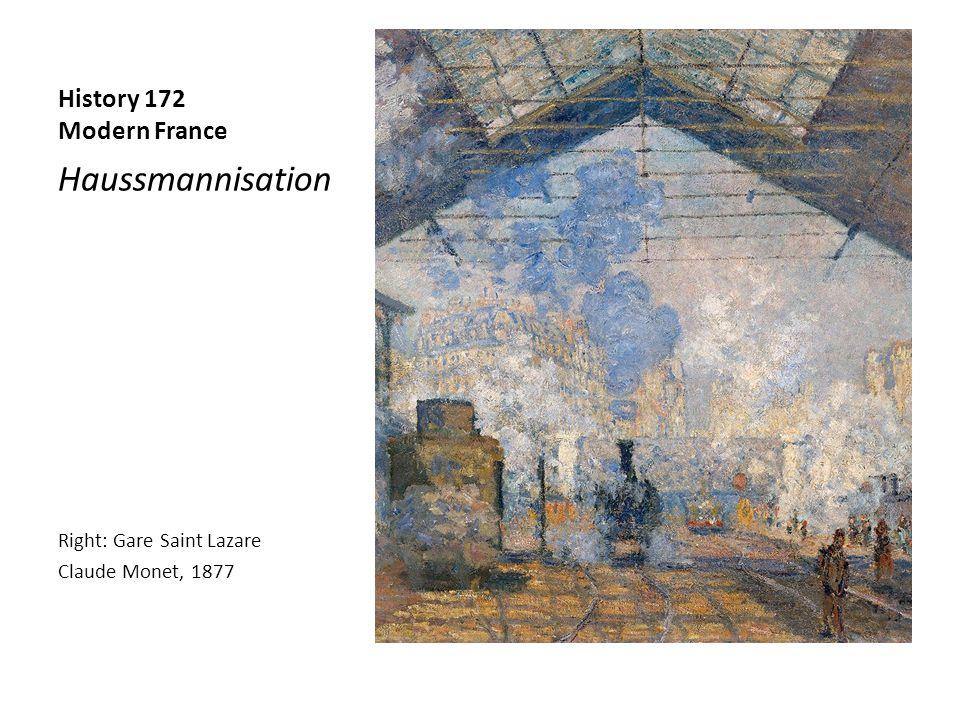 History 172 Modern France Haussmannisation Right: Gare Saint Lazare Claude Monet, 1877