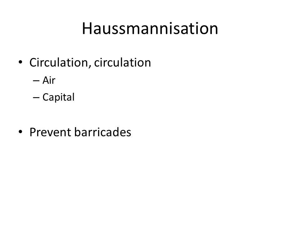 Haussmannisation Circulation, circulation – Air – Capital Prevent barricades
