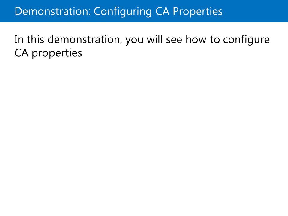 Demonstration: Configuring CA Properties In this demonstration, you will see how to configure CA properties