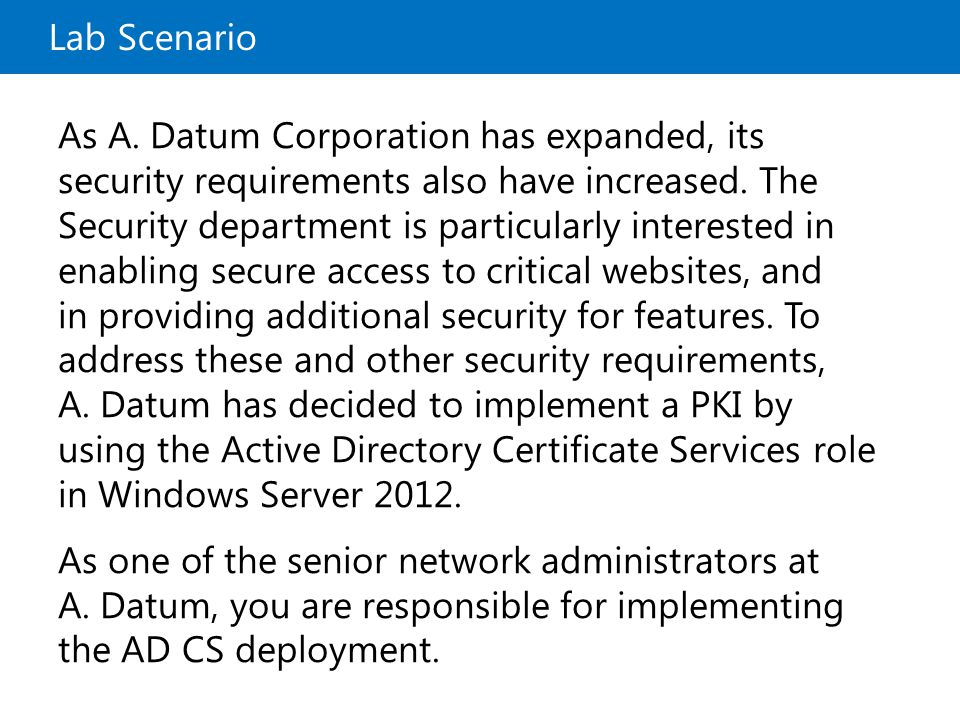 Lab Scenario As A. Datum Corporation has expanded, its security requirements also have increased. The Security department is particularly interested i