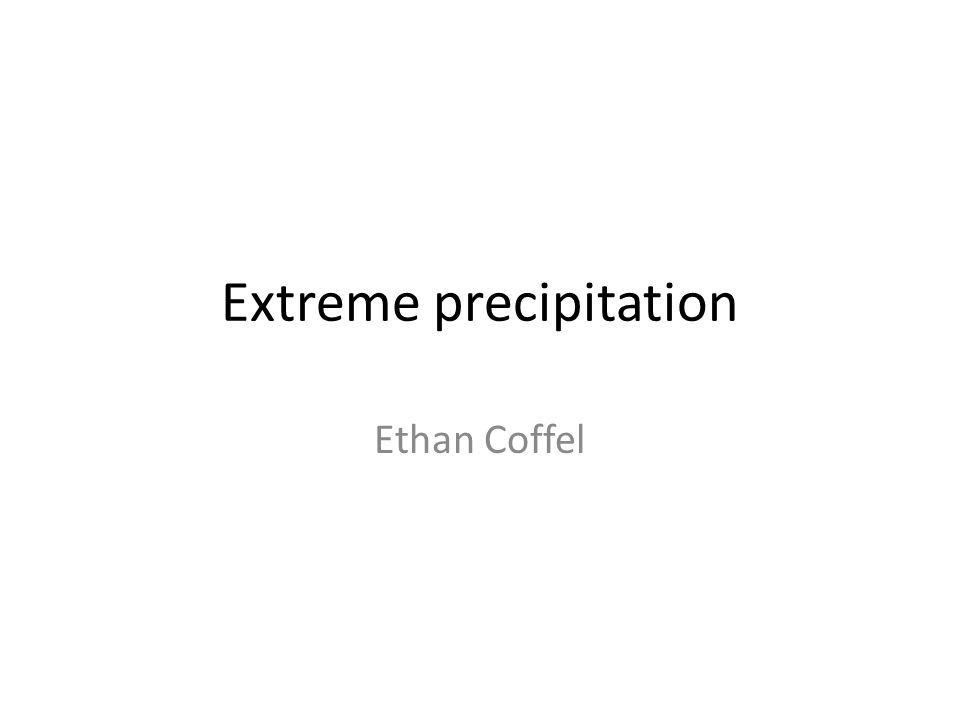 Extreme precipitation Ethan Coffel