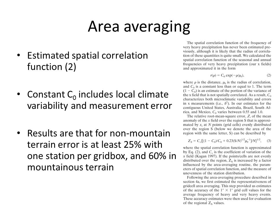 Area averaging Estimated spatial correlation function (2) Constant C 0 includes local climate variability and measurement error Results are that for non-mountain terrain error is at least 25% with one station per gridbox, and 60% in mountainous terrain