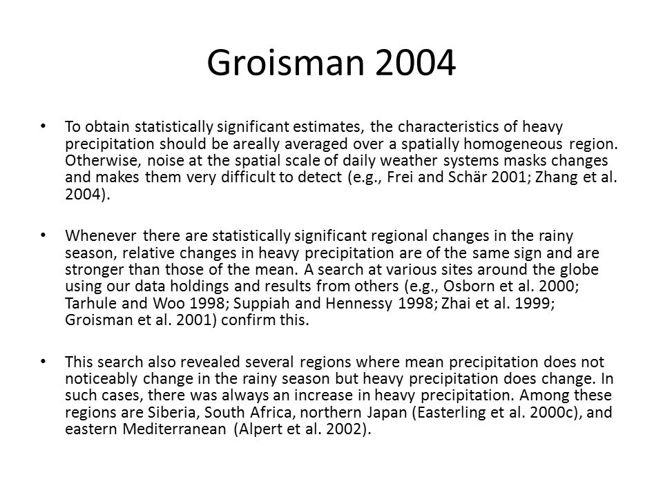 Groisman 2004 To obtain statistically significant estimates, the characteristics of heavy precipitation should be areally averaged over a spatially homogeneous region.