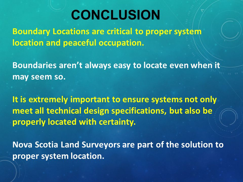 CONCLUSION Boundary Locations are critical to proper system location and peaceful occupation.