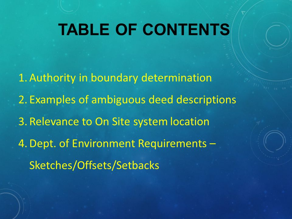 TABLE OF CONTENTS 1.Authority in boundary determination 2.Examples of ambiguous deed descriptions 3.Relevance to On Site system location 4.Dept.