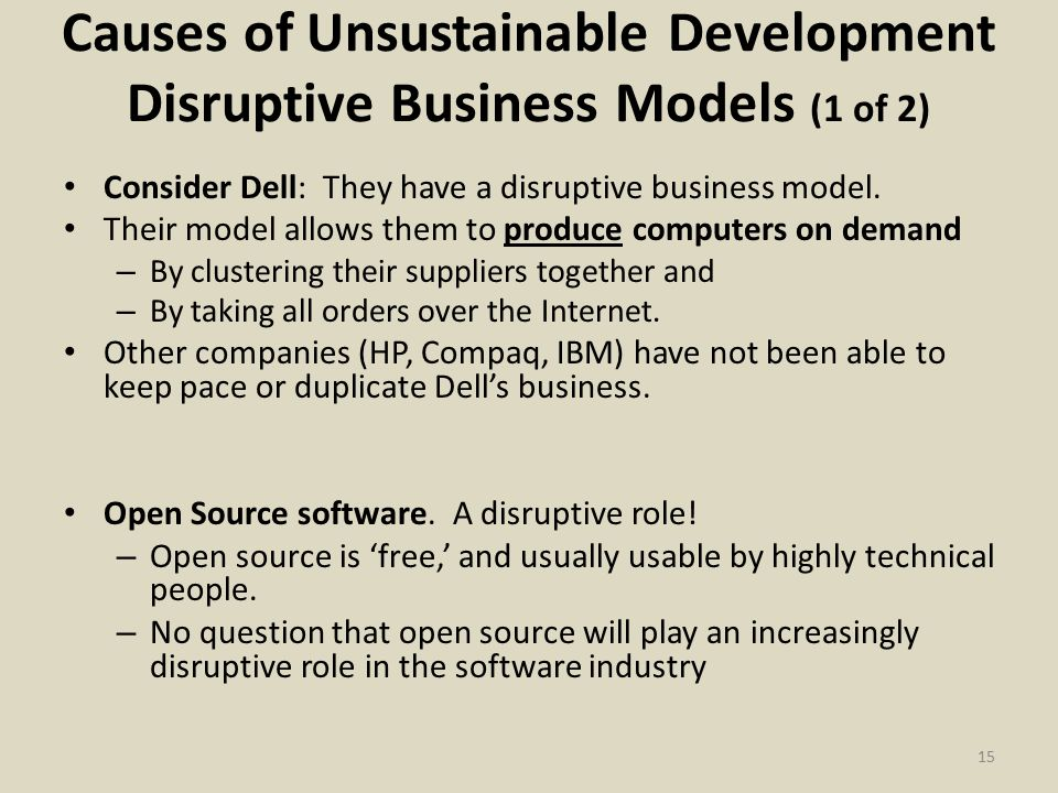 Causes of Unsustainable Development Disruptive Business Models (1 of 2) Consider Dell: They have a disruptive business model.
