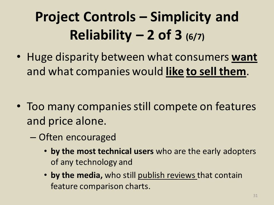 Project Controls – Simplicity and Reliability – 2 of 3 (6/7) Huge disparity between what consumers want and what companies would like to sell them.