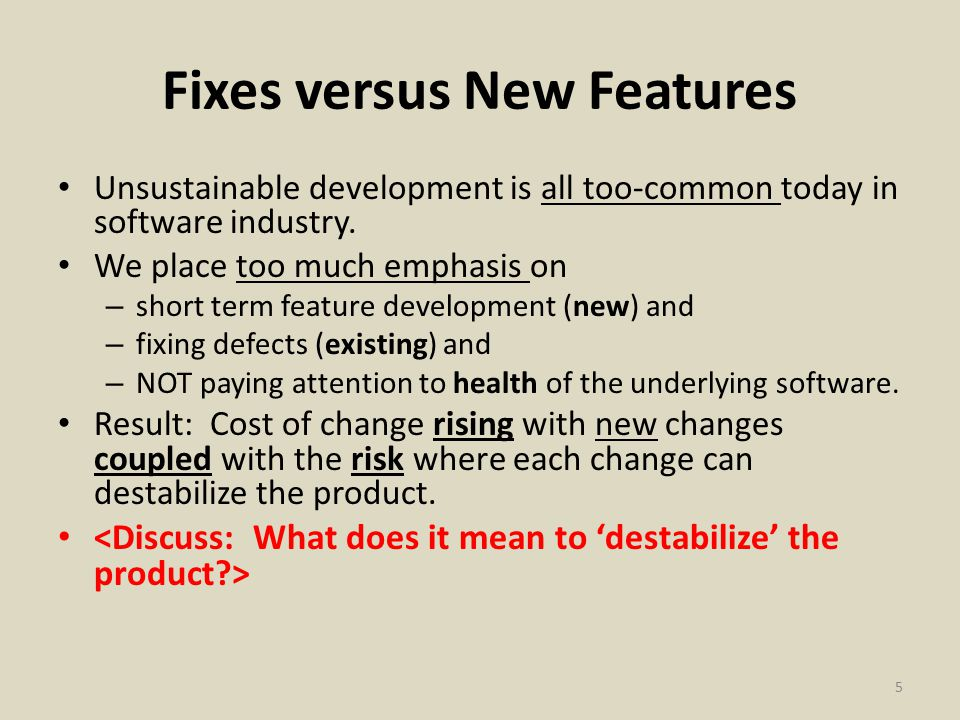 Fixes versus New Features Unsustainable development is all too-common today in software industry.