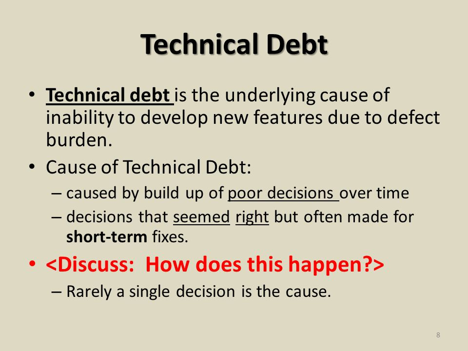 Technical Debt Technical debt is the underlying cause of inability to develop new features due to defect burden.