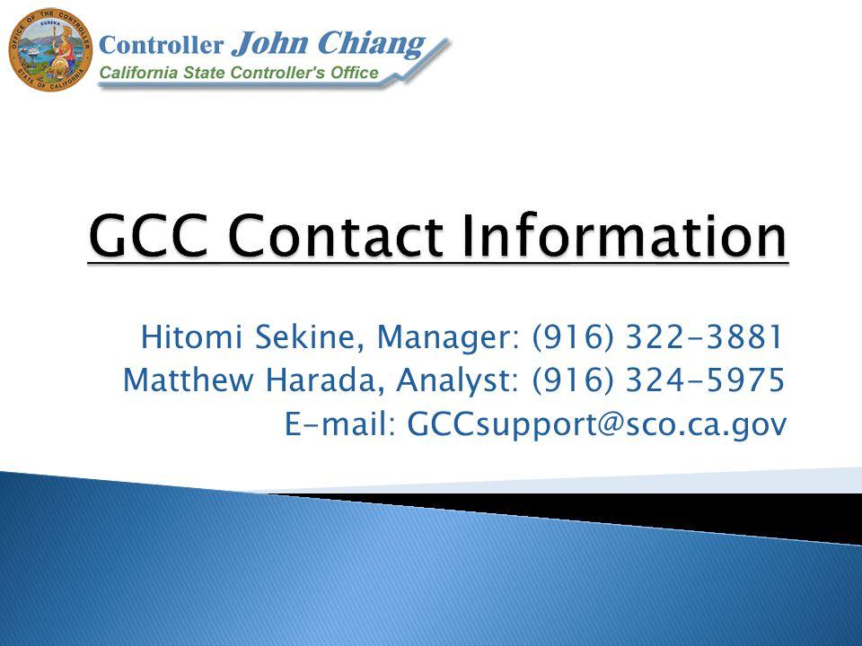 Hitomi Sekine, Manager: (916) 322-3881 Matthew Harada, Analyst: (916) 324-5975 E-mail: GCCsupport@sco.ca.gov