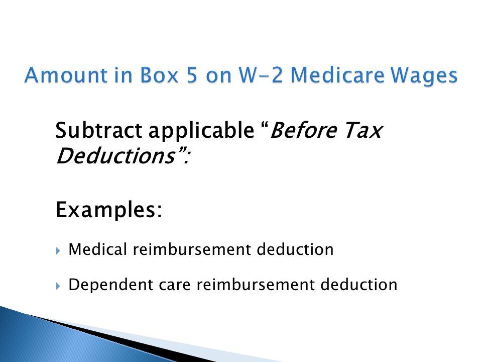 Subtract applicable Before Tax Deductions : Examples:  Medical reimbursement deduction  Dependent care reimbursement deduction