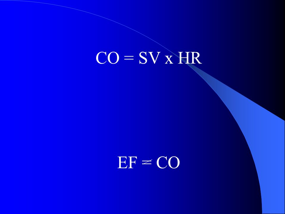 CO = SV x HR EF = CO