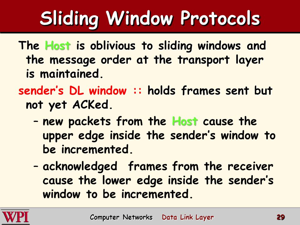 Sliding Window Protocols  All frames in the sender's window must be saved for possible retransmission and we need one timer per frame in the window.