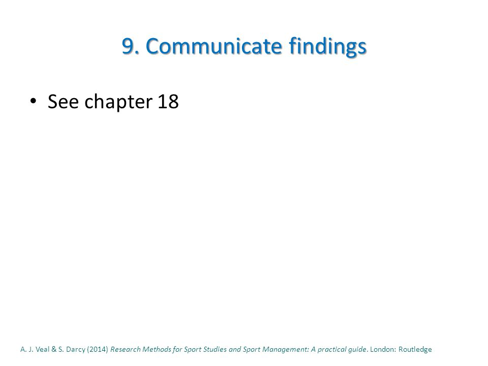 9. Communicate findings See chapter 18 A. J. Veal & S.