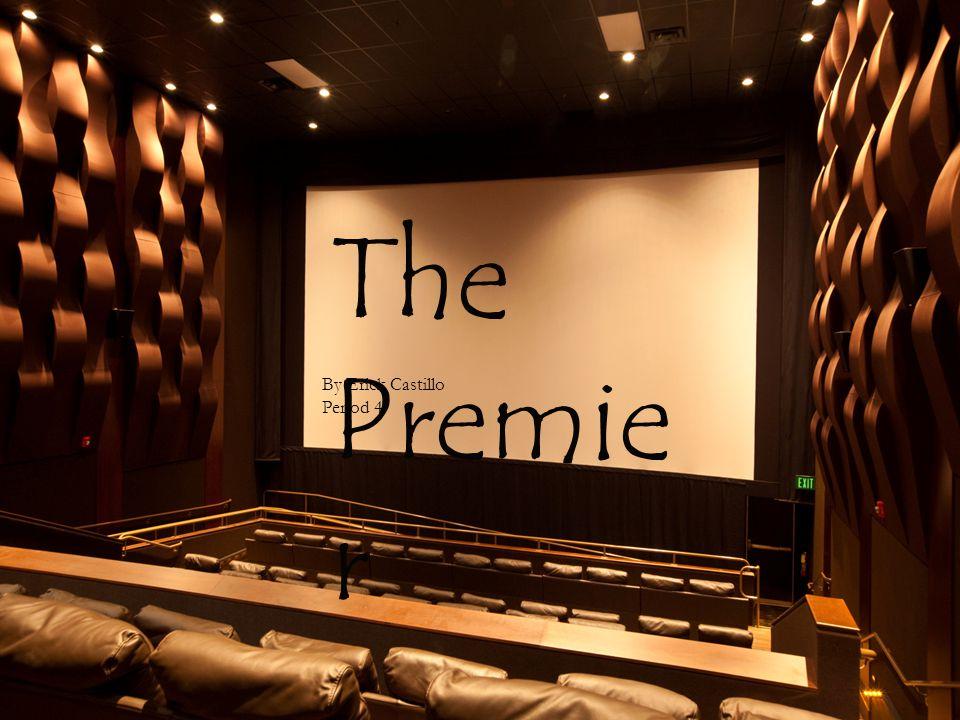 The Premie r By Erick Castillo Period 4