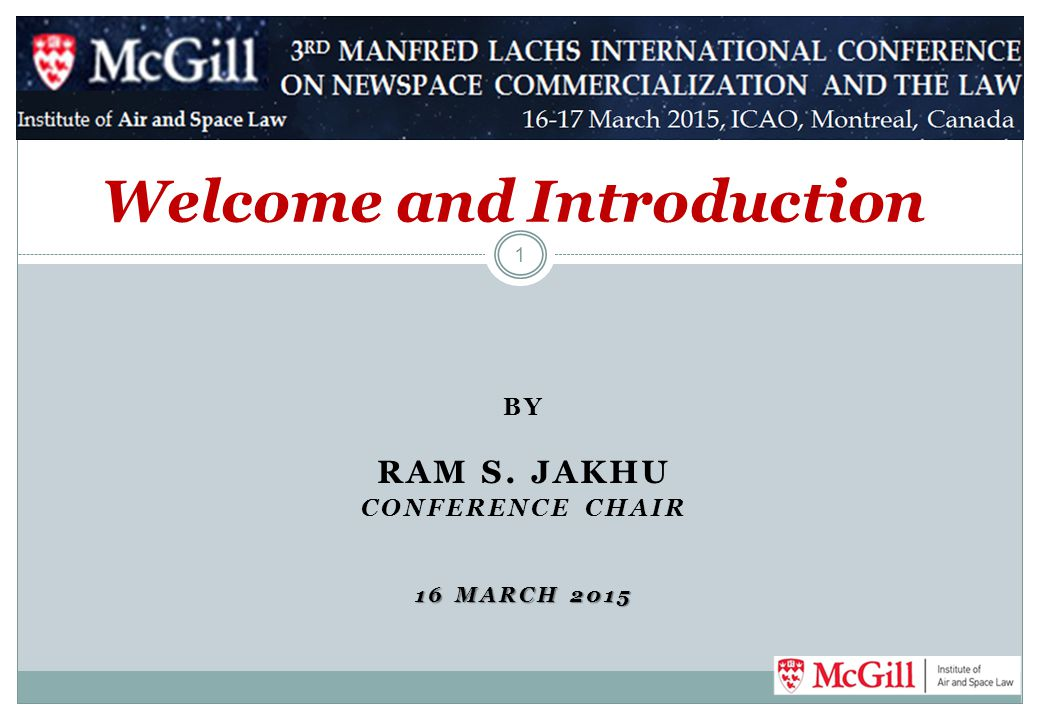 BY RAM S. JAKHU CONFERENCE CHAIR 16 MARCH 2015 Welcome and Introduction 1