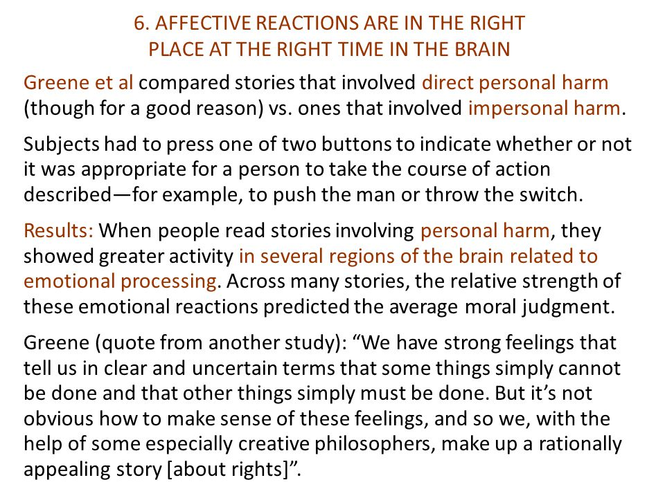 Greene et al compared stories that involved direct personal harm (though for a good reason) vs.