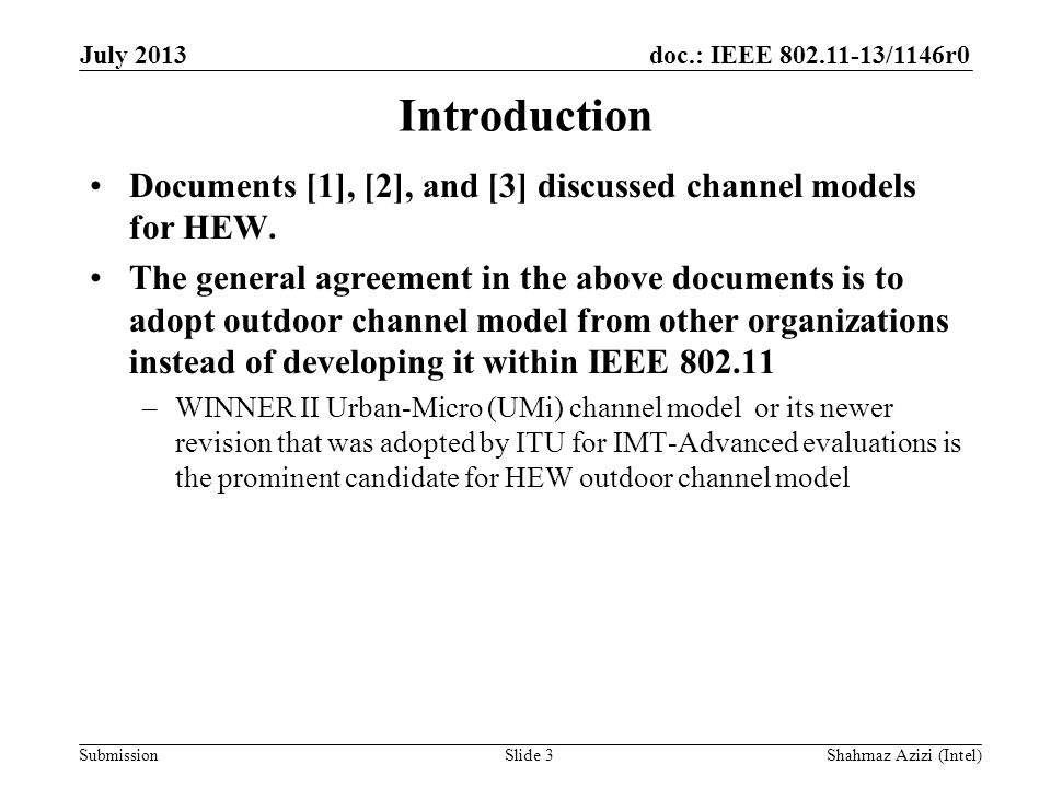 doc.: IEEE 802.11-13/1146r0 Submission Background information on WINNER II or ITU IMT- Advanced Channel Models (1/2) These models were considered for the evaluations of the IMT- Advanced candidate radio interface technologies [4],[5].