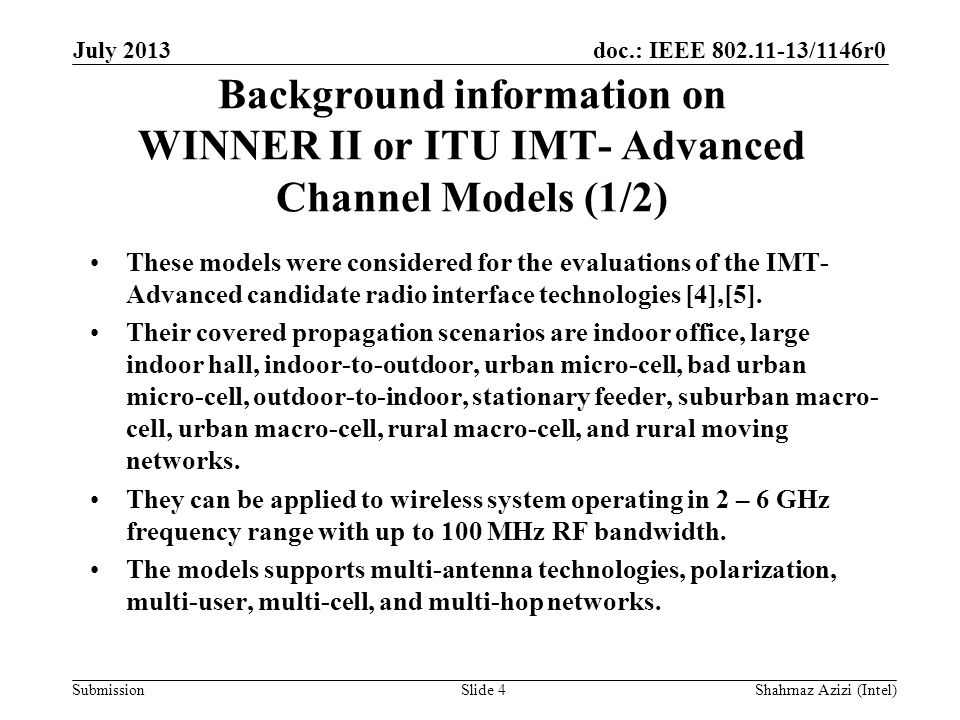 doc.: IEEE 802.11-13/1146r0 Submission Background information on WINNER II or ITU IMT-Advanced Channel Model (2/2) This model introduces intra-cluster delay spread as a means to support 100 MHz bandwidth and to suppress frequency correlation.