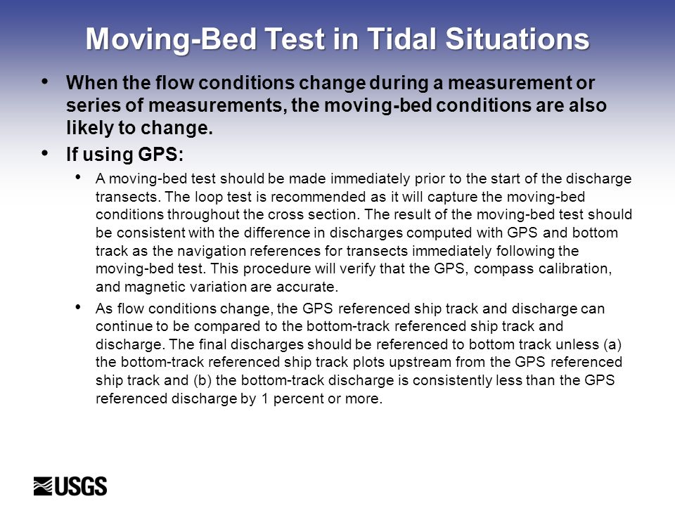 Moving-Bed Test in Tidal Situations When the flow conditions change during a measurement or series of measurements, the moving-bed conditions are also likely to change.