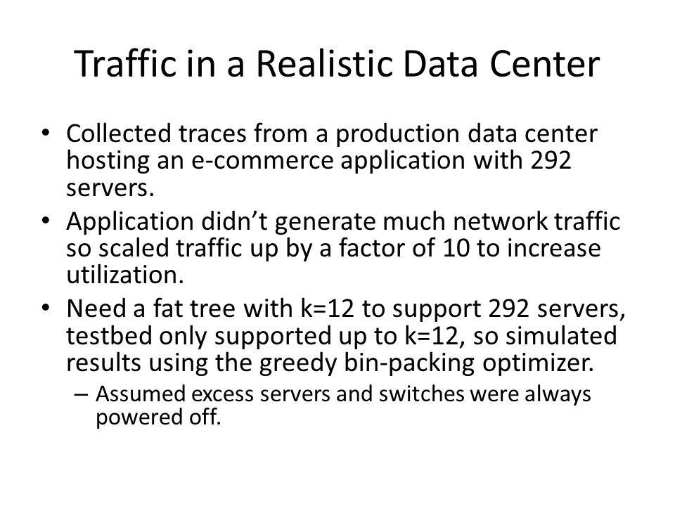 Traffic in a Realistic Data Center Collected traces from a production data center hosting an e-commerce application with 292 servers. Application didn