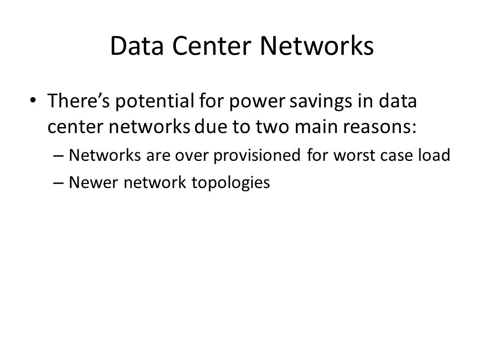 Over Provisioning Data centers are typically provisioned for peak workload, and run well below capacity most of the time.
