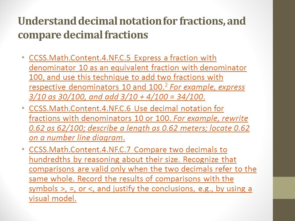 Understand decimal notation for fractions, and compare decimal fractions CCSS.Math.Content.4.NF.C.5 Express a fraction with denominator 10 as an equiv