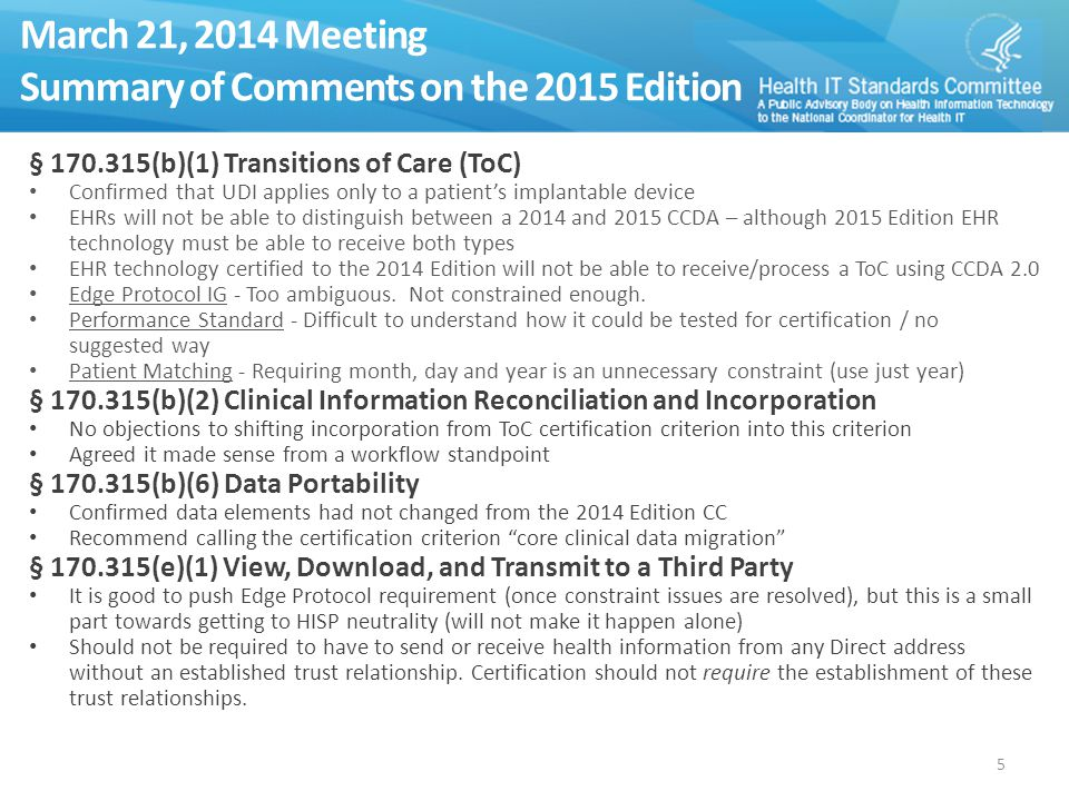 March 21, 2014 Meeting Summary of Comments on the 2015 Edition § 170.315(b)(1) Transitions of Care (ToC) Confirmed that UDI applies only to a patient's implantable device EHRs will not be able to distinguish between a 2014 and 2015 CCDA – although 2015 Edition EHR technology must be able to receive both types EHR technology certified to the 2014 Edition will not be able to receive/process a ToC using CCDA 2.0 Edge Protocol IG - Too ambiguous.