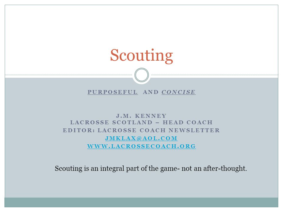 Scouting 101 Scout Yourself First . Understand your strengths and weaknesses.