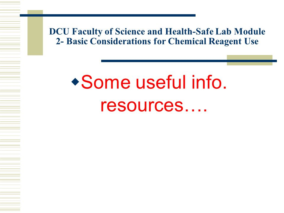 DCU Faculty of Science and Health-Safe Lab Module 2- Basic Considerations for Chemical Reagent Use  Some useful info.