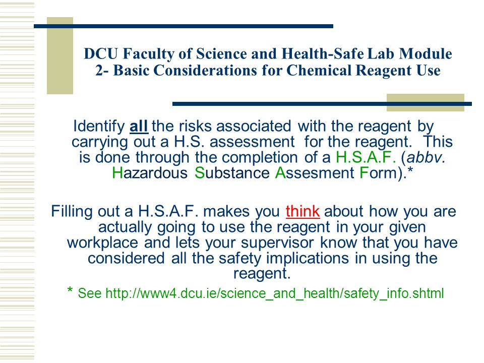 DCU Faculty of Science and Health-Safe Lab Module 2- Basic Considerations for Chemical Reagent Use Identify all the risks associated with the reagent by carrying out a H.S.
