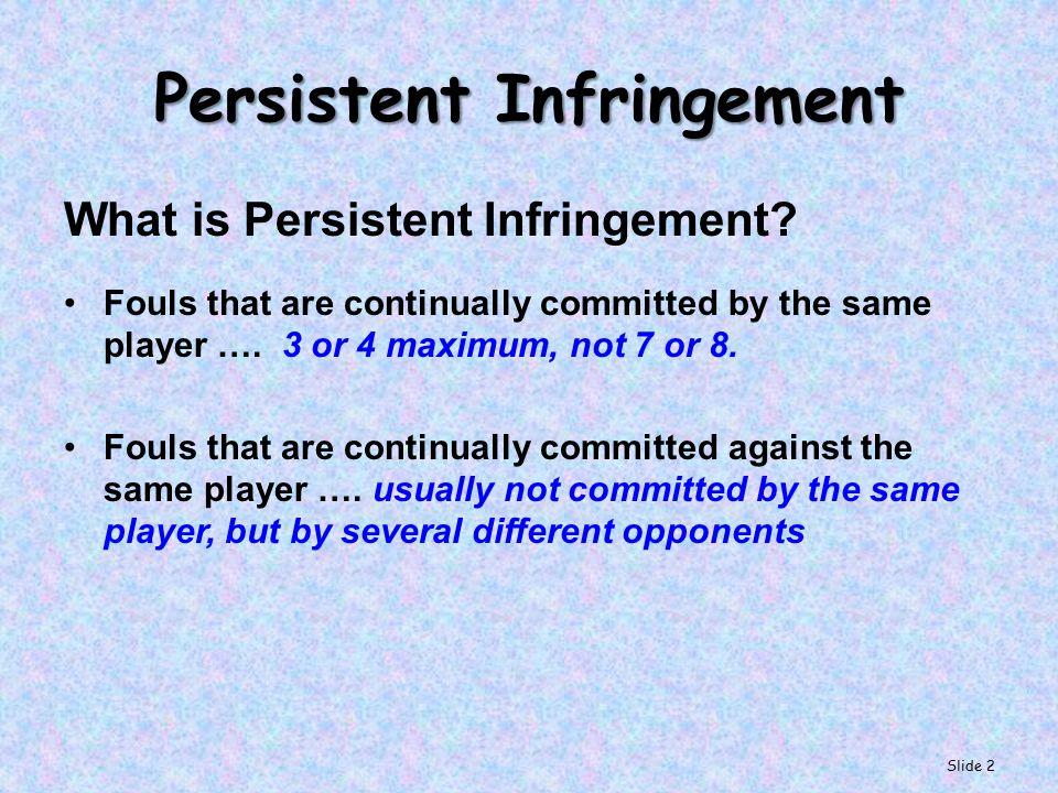 Persistent Infringement What is Persistent Infringement.