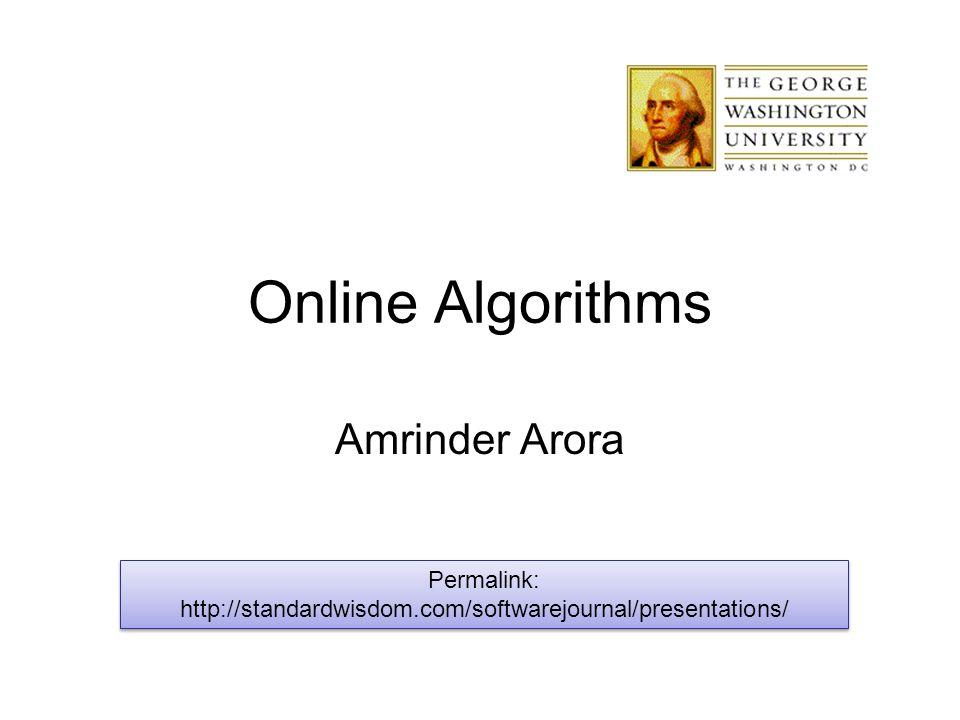 Online Algorithms Amrinder Arora Permalink: http://standardwisdom.com/softwarejournal/presentations/
