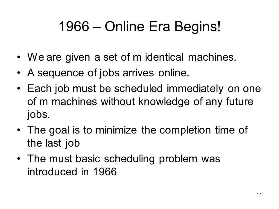 1966 – Online Era Begins. We are given a set of m identical machines.