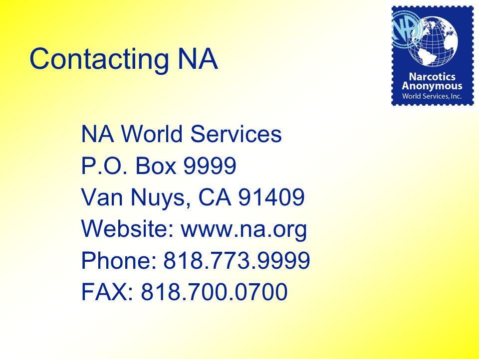 NA World Services P.O. Box 9999 Van Nuys, CA 91409 Website: www.na.org Phone: 818.773.9999 FAX: 818.700.0700 Contacting NA