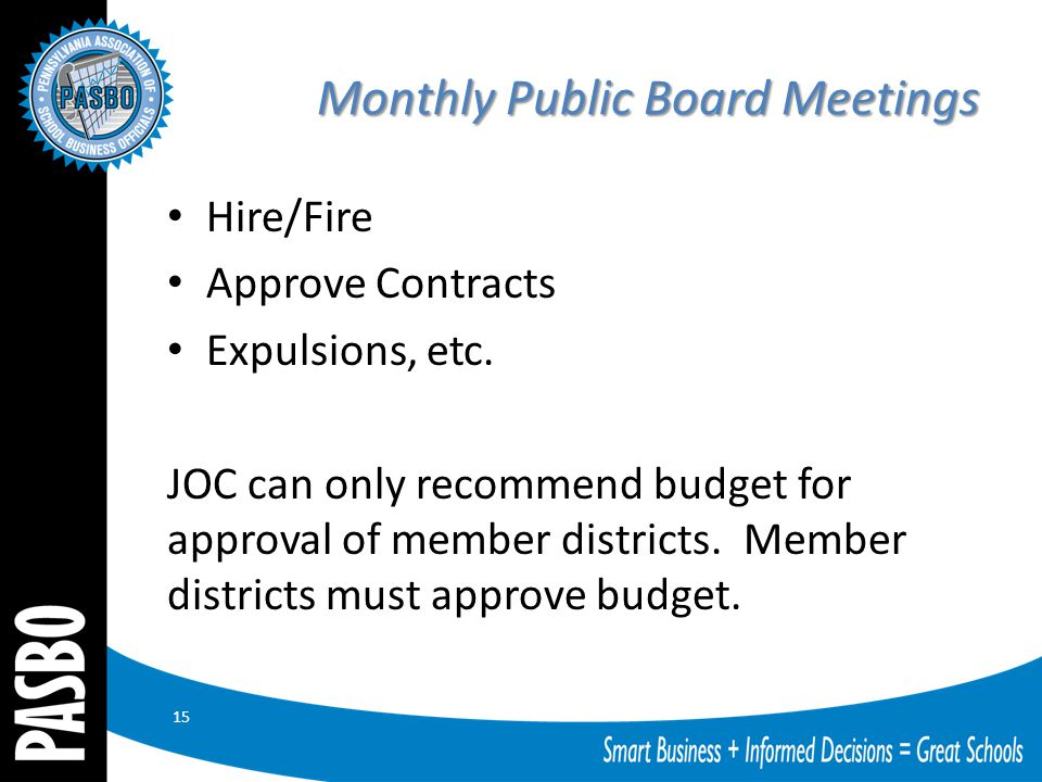 Monthly Public Board Meetings Hire/Fire Approve Contracts Expulsions, etc.