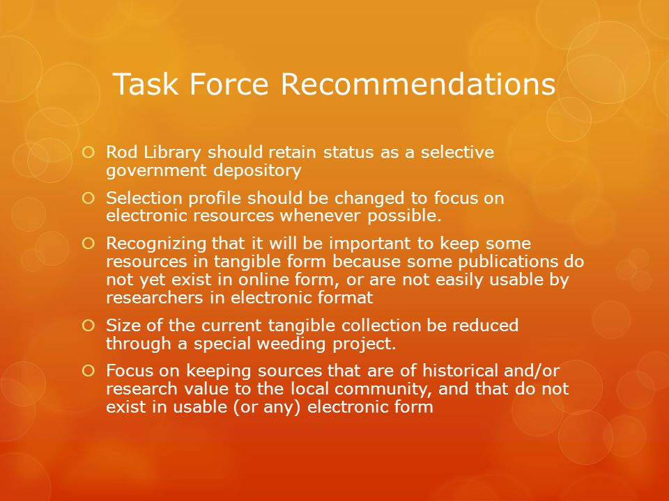 Task Force Recommendations  Rod Library should retain status as a selective government depository  Selection profile should be changed to focus on e