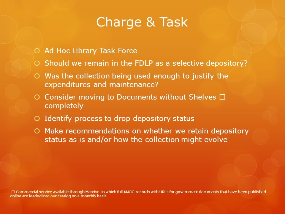 Charge & Task  Ad Hoc Library Task Force  Should we remain in the FDLP as a selective depository?  Was the collection being used enough to justify