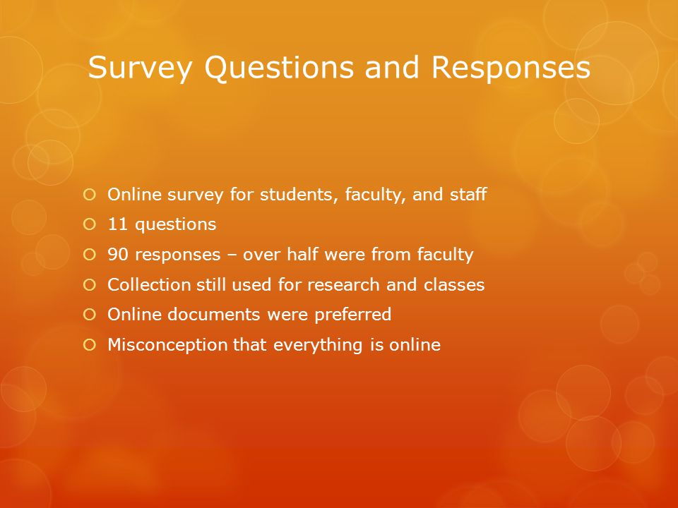 Survey Questions and Responses  Online survey for students, faculty, and staff  11 questions  90 responses – over half were from faculty  Collecti