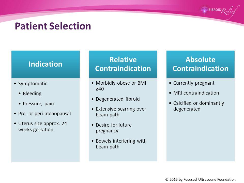 Patient Selection Indication Symptomatic Bleeding Pressure, pain Pre- or peri-menopausal Uterus size approx. 24 weeks gestation Relative Contraindicat