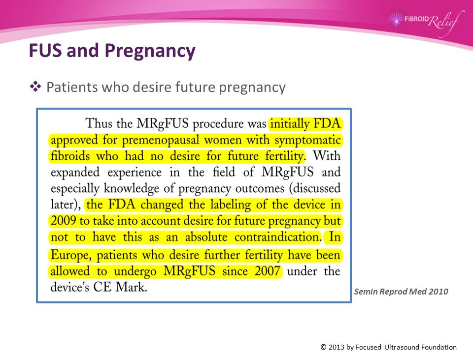 FUS and Pregnancy  Patients who desire future pregnancy Semin Reprod Med 2010 © 2013 by Focused Ultrasound Foundation