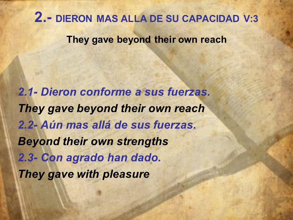 2.- DIERON MAS ALLA DE SU CAPACIDAD V:3 They gave beyond their own reach 2.1- Dieron conforme a sus fuerzas.
