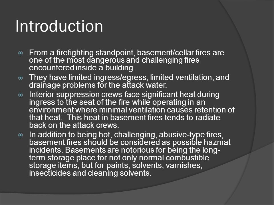 Introduction  From a firefighting standpoint, basement/cellar fires are one of the most dangerous and challenging fires encountered inside a building