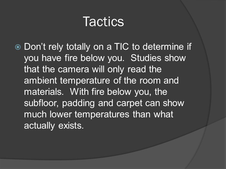 Tactics  Don't rely totally on a TIC to determine if you have fire below you.