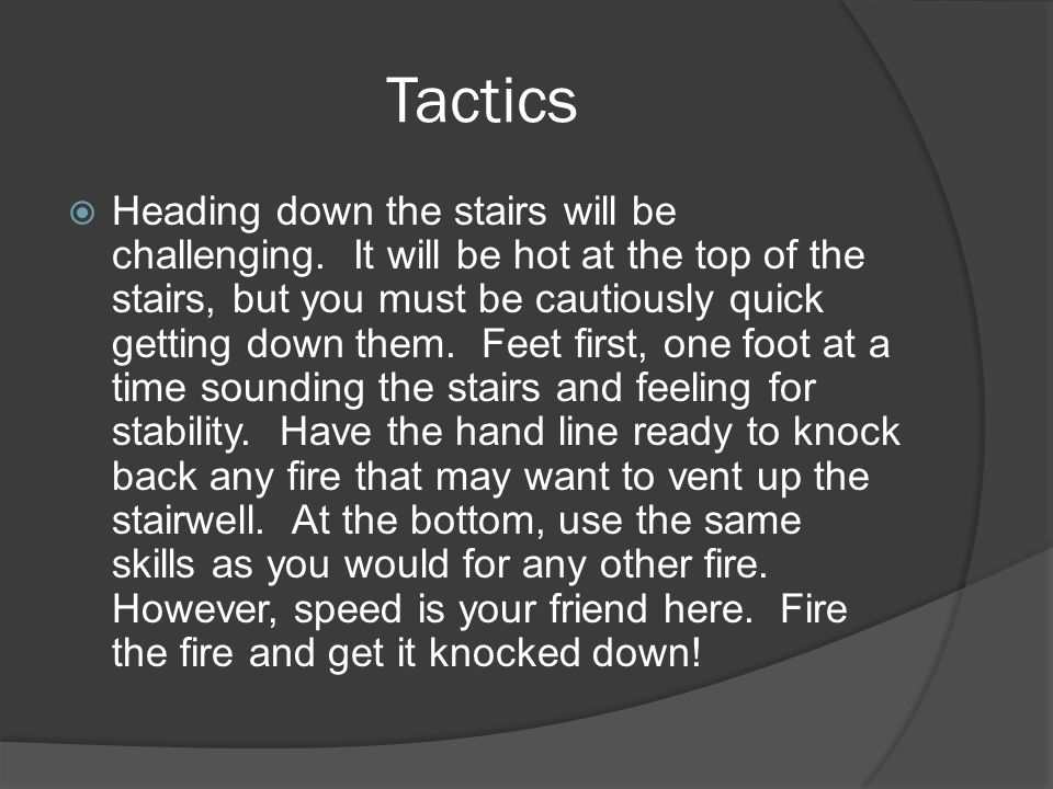 Tactics  Heading down the stairs will be challenging.