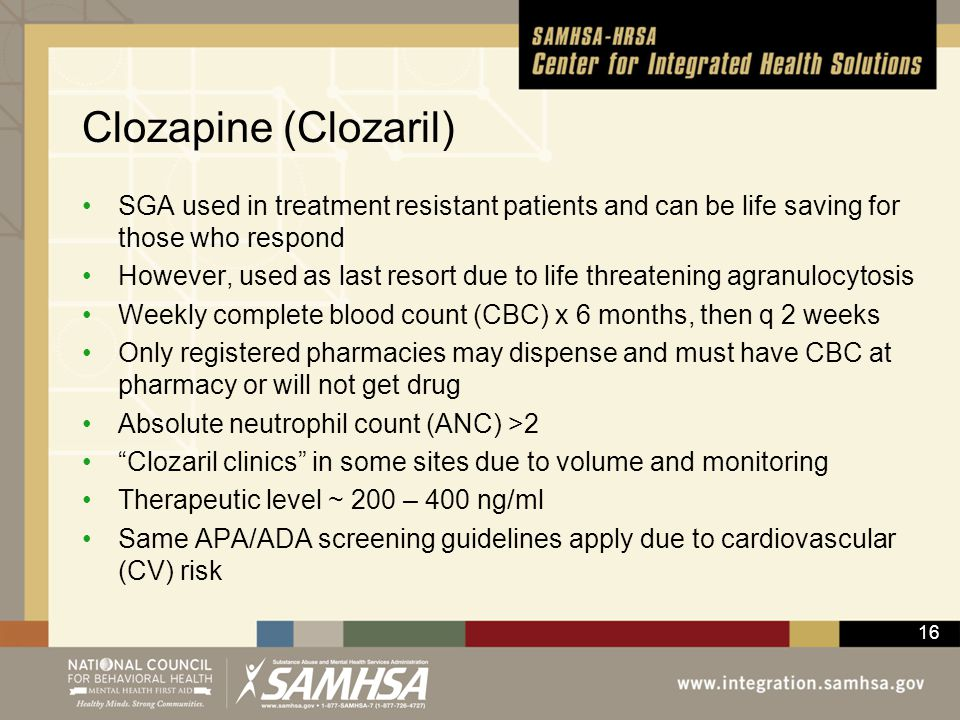 16 Clozapine (Clozaril) SGA used in treatment resistant patients and can be life saving for those who respond However, used as last resort due to life