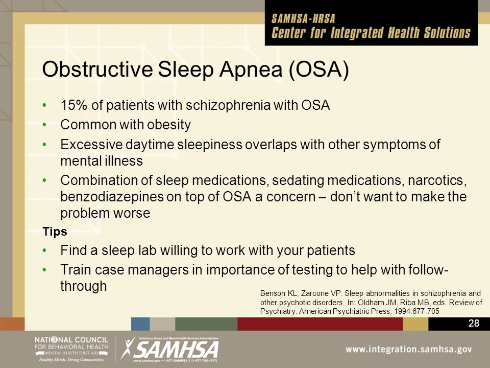 28 Obstructive Sleep Apnea (OSA) 15% of patients with schizophrenia with OSA Common with obesity Excessive daytime sleepiness overlaps with other symp